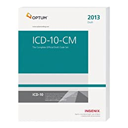 ICD-10-CM: The Complete Official Draft Code Set--2013 Edition