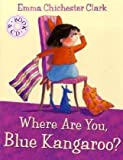 Emma Chichester Clark Where Are You, Blue Kangaroo? (Blue Kangaroo Book & CD)