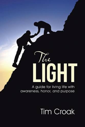 The Light: A guide for living life with awareness, honor, and purpose PDF