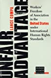 img - for Unfair Advantage: Workers' Freedom of Association in the United States Under International Human Rights Standards   [UNFAIR ADVANTAGE] [Paperback] book / textbook / text book