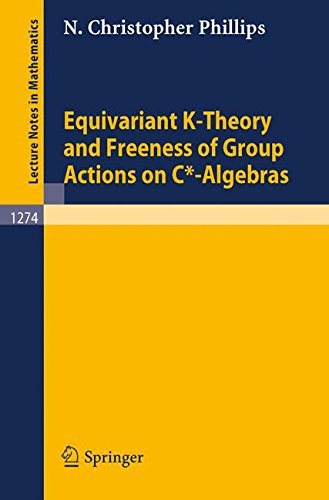 Equivariant K-Theory and Freeness of Group Actions on C*-Algebras (Lecture Notes in Mathematics)