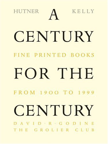 Century for the Century : Fine Printed Books from 1900 to 1999, MARTIN HUTNER, JERRY KELLY