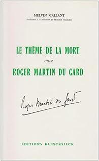 Le Thème de la mort chez Roger Martin du Gard par Melvin Gallant