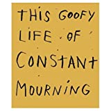 This Goofy Life of Constant Mourning