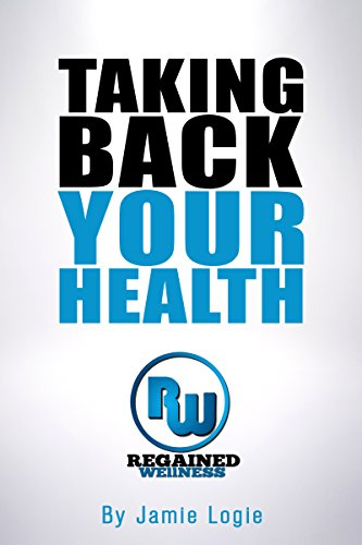 Taking Back Your Health by Jamie Logie