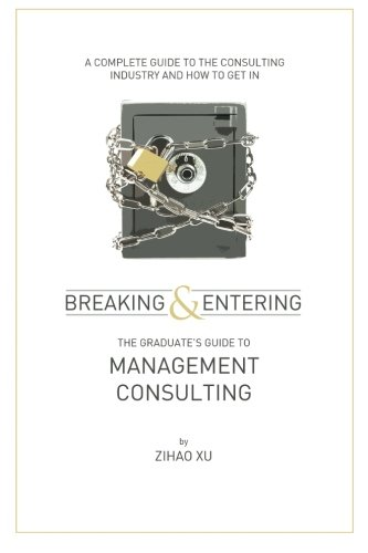 Breaking and Entering: The Graduate's Guide to Management Consulting