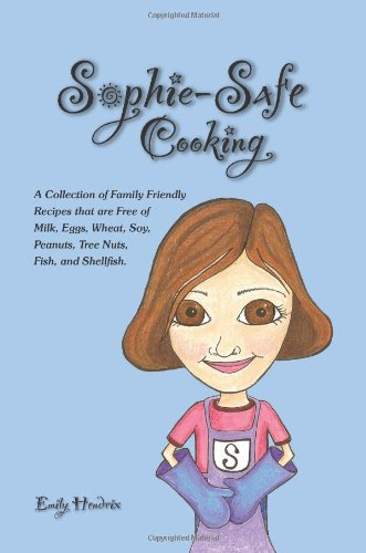 Sophie-Safe Cooking: A Collection Of Family Friendly Recipes That Are Free Of Milk, Eggs, Wheat, Soy, Peanuts, Tree Nuts, Fish And Shellfish front-523160