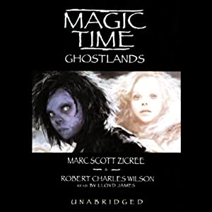 Magic Time: Ghostlands | [Marc Scott Zicree, Robert Charles Wilson]