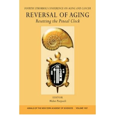 -reversal-of-aging-resetting-the-pineal-clock-fourth-stromboli-conference-on-aging-and-cancer-volume