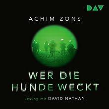Wer die Hunde weckt Hörbuch von Achim Zons Gesprochen von: David Nathan