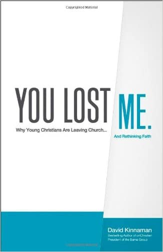 You Lost Me: Why Young Christians Are Leaving Church...and Rethinking Faith written by David Kinnaman