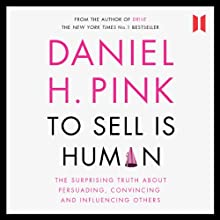 To Sell Is Human: The Surprising Truth about Persuading, Convincing and Influencing Others (       UNABRIDGED) by Daniel H. Pink Narrated by Daniel H. Pink