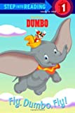 Fly, Dumbo, Fly! (Disney Dumbo) (Step into Reading)