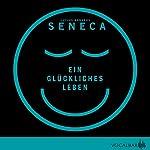 Ein glückliches Leben | Lucius Annaeus Seneca