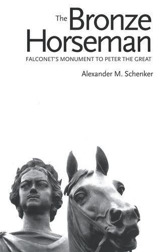 Alexander M. Schenker - The Bronze Horseman: Falconet's Monument to Peter the Great
