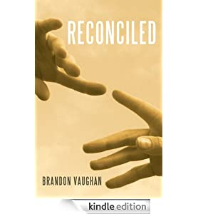 http://www.amazon.com/Reconciled-Brandon-Vaughan-ebook/dp/B00BKW13IU/ref=sr_sp-atf_title_1_1?s=digital-text&ie=UTF8&qid=1388548141&sr=1-1&keywords=reconciled+by+brandon+vaughan