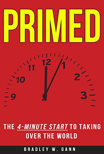 Primed: The 4-Minute Start to Taking Over the World