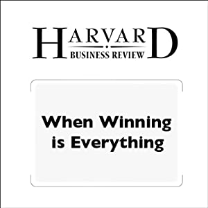 When Winning is Everything (Harvard Business Review) Periodical