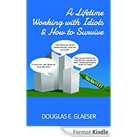 A Lifetime Working with Idiots & How to Survive (English Edition)