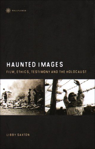 Haunted Images: Film, Ethics, Testimony and the Holocaust
