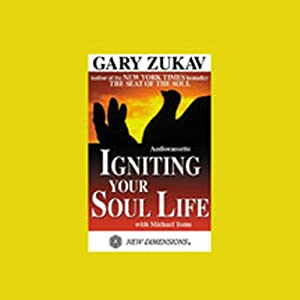 Igniting Your Soul Life | [Gary Zukav]