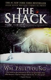 By William P. Young: The Shack: Where Tragedy Confronts Eternity