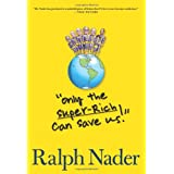 Only the Super-Rich Can Save Us! ~ Ralph Nader