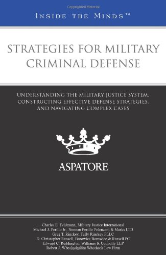 Strategies for Military Criminal Defense: Leading Lawyers on Understanding the Military Justice System, Constructing Eff