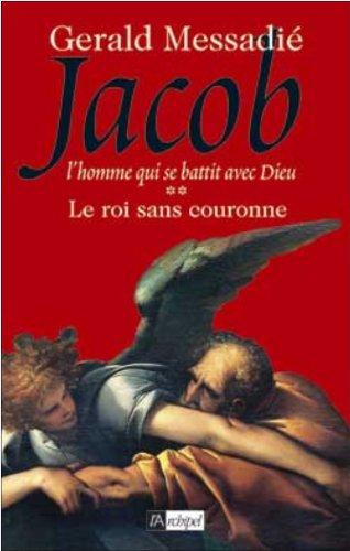 Jacob, l'homme qui se battit avec Dieu (2) : Le roi sans couronne