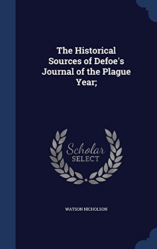 The Historical Sources of Defoe's Journal of the Plague Year;
