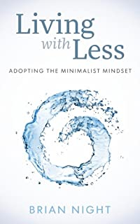 Adopting The Minimalist Mindset: How To Live With Less, Downsize, And Get More Fulfillment From Life by Ben Night ebook deal