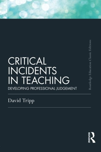 Critical Incidents in Teaching (Classic Edition): Developing professional judgement (Routledge Education Classic ed)