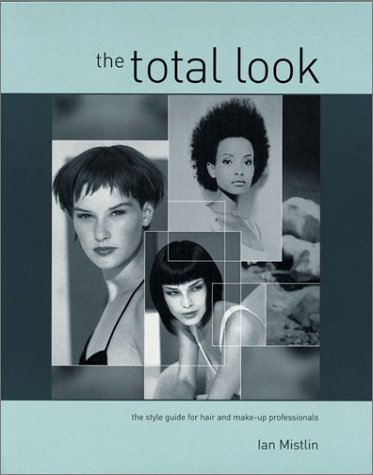 The Total Look: The Style Guide for Hair and Make-up Professionals (Hairdressing & Beauty Industry Authority/Macmillan) by Ian Mistlin (2000-05-05)