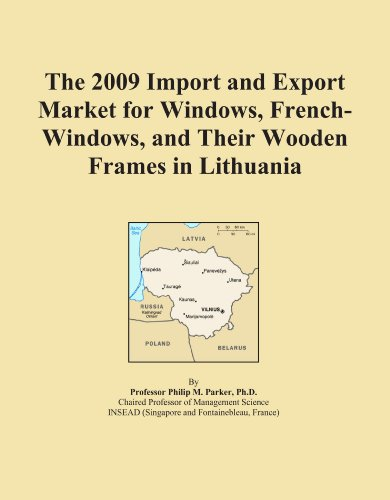 The 2009 Import and Export Market for Windows, French-Windows, and Their Wooden Frames in Lithuania PDF