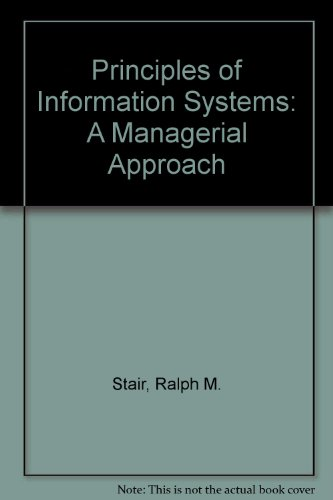 Principles of Information Systems: A Managerial Approach