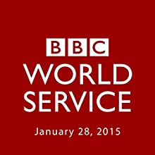 BBC Newshour, January 28, 2015  by Owen Bennett-Jones, Lyse Doucet, Robin Lustig, Razia Iqbal, James Coomarasamy, Julian Marshall Narrated by BBC Newshour