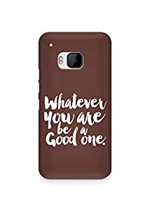 Amez Whatever you are Be a Good One Back Cover For HTC One M9