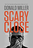 Scary Close: Dropping the Act and Finding True Intimacy (English Edition)