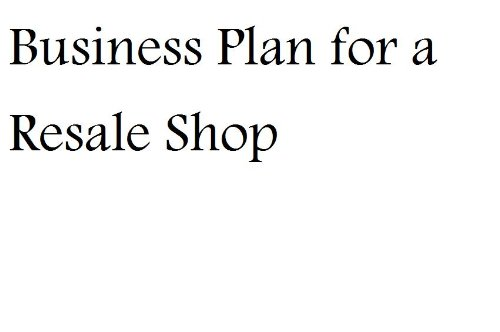 Business Plan for a Resale Shop (Fill-in-the-Blank Business Plan for a Resale Shop)
