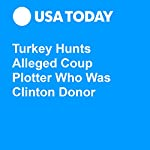 Turkey Hunts Alleged Coup Plotter Who Was Clinton Donor | Paul Singer