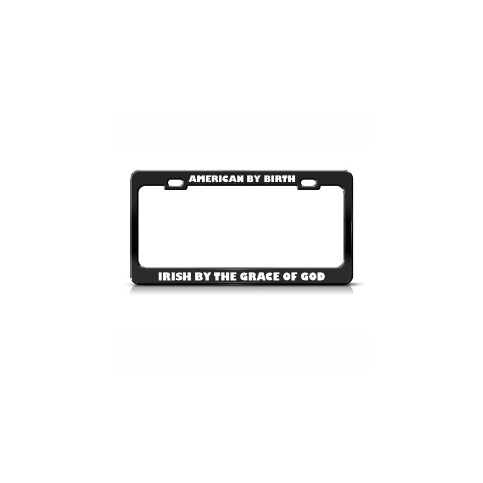 American by birth irish by grace of god patriotic license plate frame tag holder