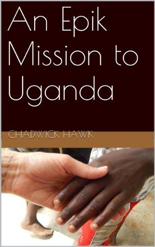 An Epik Mission to Uganda