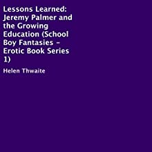 Lessons Learned: Jeremy Palmer and the Growing Education: School Boy Fantasies 1 (       UNABRIDGED) by Helen Thwaite Narrated by Steve Ryan
