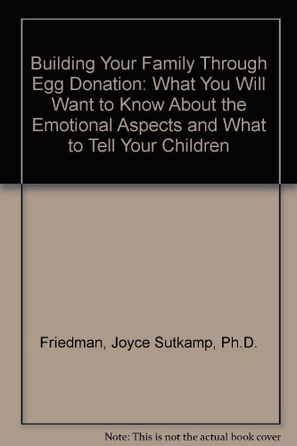 Building Your Family Through Egg Donation: What You Will Want to Know About the Emotional Aspects and What to Tell Your Children PDF