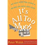 It's All Too Much: An Easy Plan for Living a Richer Life with Less Stuff ~ Peter Walsh
