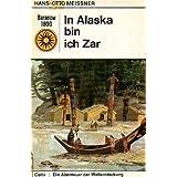 """Die Abenteuer der Weltentdeckung, Bd. 6: Amerika. In Alaska bin ich Zar. Die Abenteuer des Alexander Baranowvon """"Hans-Otto Meissner"""""""