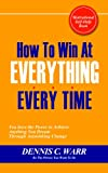 img - for How To Win At Everything...Every Time: You have the Power to Achieve Anything You Dream Through Astonishing Change (Know How To Win Book 1) book / textbook / text book