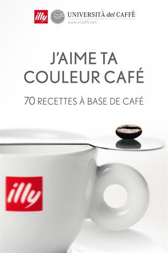 J'aime ta couleur café - 70 recettes à base de café