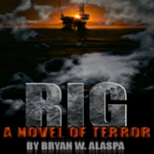 Rig: A Novel of Terror | [Bryan W. Alaspa]
