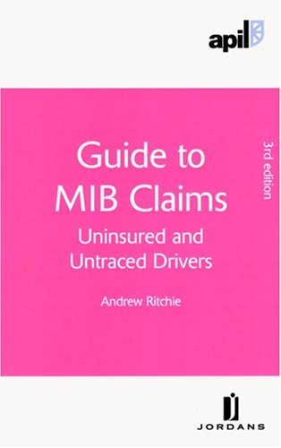 APIL Guide to MIB Claims: (Uninsured and Untraced Drivers) (APIL Guides)